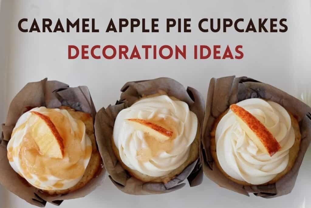 """Three cupcakes in a row with all different toppings, first is decorated with  canned apple pie filling, caramel. and a slice of apple, second one has apple pie filling and a slice of apple, third just has one small apple slice for garnish, top of image reads """"caramel apple pie cupcakes decoration ideas"""""""